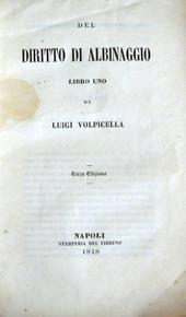 Volpicella. Del Diritto di Albinaggio Libro Uno. 3a ed.